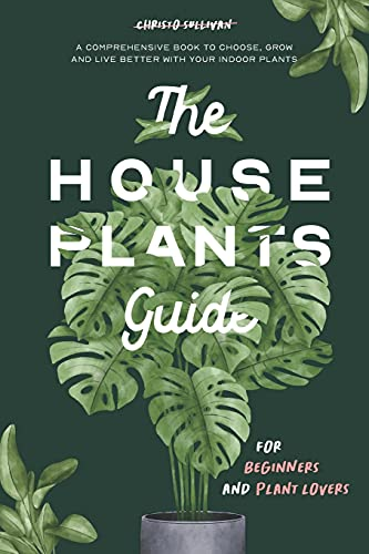 Compare Textbook Prices for The Houseplants Guide for Beginners and Plant Lovers: A Comprehensive Book to Choose, Grow, and Live Better with Your Indoor Plants  ISBN 9798739943170 by Sullivan, Christo