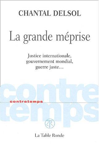 La grande méprise: Justice internationale, gouvernement mondial, guerre juste...