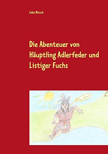 Die Abenteuer von Häuptling Adlerfeder und Listiger Fuchs: Zauber der Entspannung (Die Abenteuer von Häuptling Adlerfeder und Listiger Fuchs Band I -Zauber der Entspannung 1)