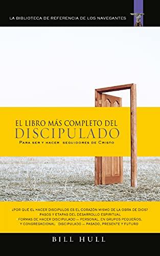 El libro más completo de discipulado: Para ser y hacer seguidores de Cristo (Spanish Edition)
