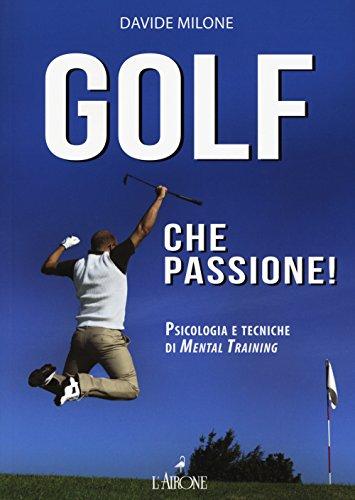 Golf che passione! Psicologia e tecniche di mental training