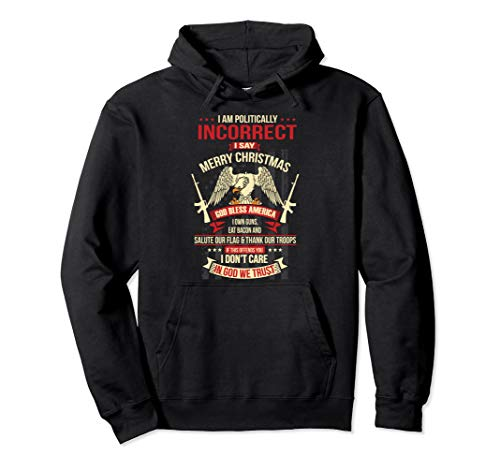 I Am Politically Incorrect I Say Merry Christmas Pullover Hoodie