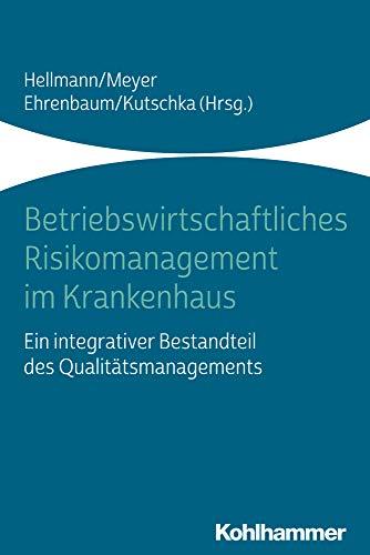 Betriebswirtschaftliches Risikomanagement im Krankenhaus: Ein integrativer Bestandteil des Qualitätsmanagements