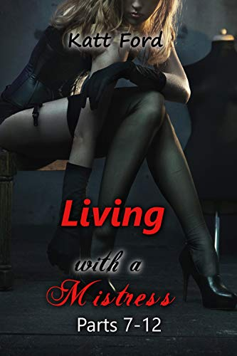 Living With A Mistress: Parts 7-12 (English Edition)