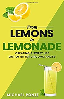 From Lemons to Lemonade: Creating a sweet life from bitter circumstances