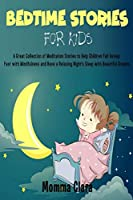 Bedtime Stories for Kids: A Great Collection of Meditation Stories to Help Children Fall Asleep Fast with Mindfulness and Have a Relaxing Night's Sleep with Beautiful Dreams