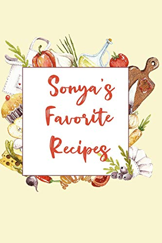 Sonya's Favorite Recipes: Personalized Name Blank Recipe Book to Write In. Matte...