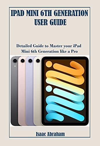 IPAD MINI 6TH GENERATION USER GUIDE: Detailed Guide to Master your iPad Mini 6th Generation like a Pro (English Edition)