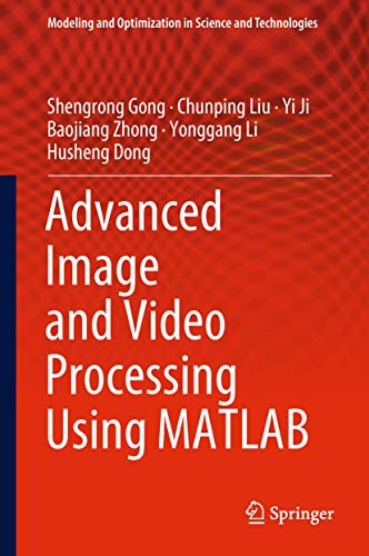 Advanced Image and Video Processing Using MATLAB (Modeling and Optimization in Science and Technologies (12), Band 12)