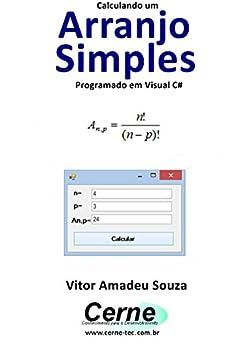Calculando um Arranjo Simples Programado em Visual C# (Portuguese Edition) by [Vitor Amadeu  Souza]