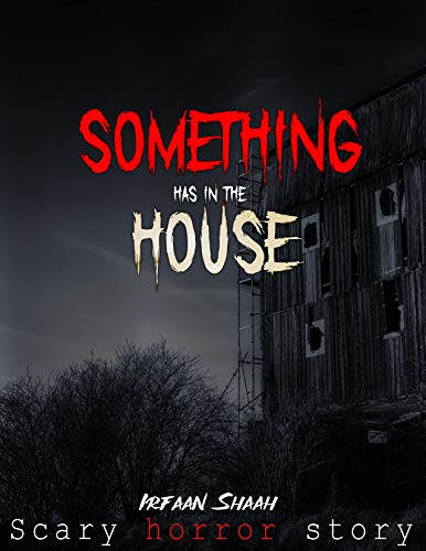 Something Has in The House : True Horror Ghost Paranormal Story (English Edition)