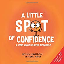 A Little SPOT of Confidence: A Story About Believing In Yourself PDF