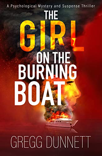 The Girl on the Burning Boat: A Psychological Mystery and Suspense Thriller by [Gregg Dunnett]