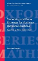 Smoothing And Decay Estimates for Nonlinear Diffusion Equations: Equations of Porous Medium Type (Oxford Lecture Series in Mathematics And Its Applications)