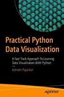 Practical Python Data Visualization: A Fast Track Approach To Learning Data Visualization With Python Front Cover