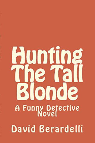 Hunting the Tall Blonde: A Funny Detective Novel (The Funny Detective Book 5)