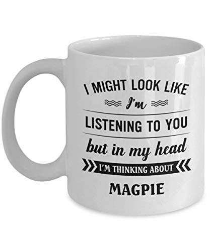 Magpie Mug - I Might Look Like I'm Listening To You But In My Head I'm Thinking About - Funny Novelty Ceramic Coffee & Tea Cup Cool Gifts For Men Or W