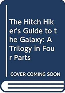 The Hitch Hiker's Guide to the Galaxy: A Trilogy in Four Parts