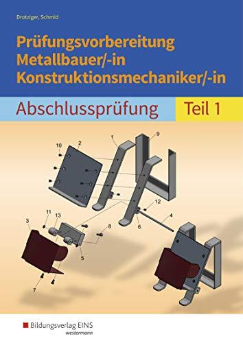 Prüfungsvorbereitung Metallbauer/-in Konstruktionsmechaniker/-in: Abschlussprüfung Teil 1: Metall / Abschlussprüfung Teil 1