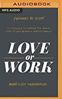Love or Work: Is It Possible to Change the World, Stay in Love, and Raise a Healthy Family?