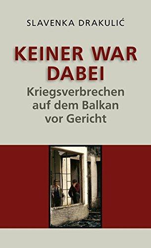 Keiner war dabei: Kriegsverbrechen auf dem Balkan vor Gericht
