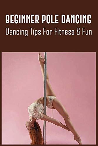 Beginner Pole Dancing: Dancing Tips For Fitness & Fun: How To Make Your Own Fitness Pole