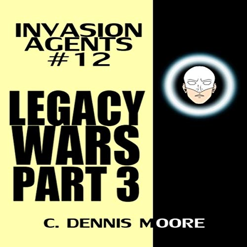 Legacy Wars: Part Three - Invasion Agents: #12 audiobook cover art