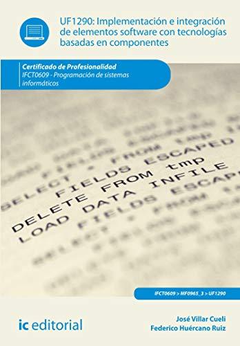Implementación e integración de elementos software con tecnologías basadas en componentes. IFCT0609 (Spanish Edition)