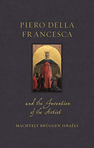 Compare Textbook Prices for Piero della Francesca and the Invention of the Artist Renaissance Lives New edition Edition ISBN 9781789143218 by Israëls, Machtelt Brüggen
