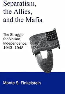 Separatism, the Allies, and the Mafia: The Struggle for Sicilian Independence, 1943-1948