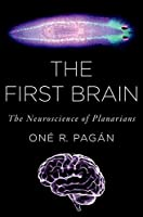 The First Brain: The Neuroscience of Planarians