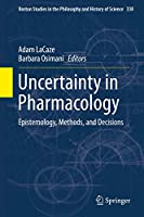 Uncertainty in Pharmacology: Epistemology, Methods, and Decisions (Boston Studies in the Philosophy and History of Science, 338)