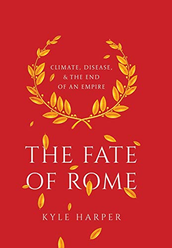 The Fate of Rome: Climate, Disease, and the End of an Empire: 2 (The Princeton History of the Ancient World, 2)
