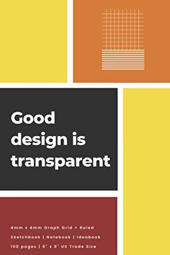Good design is transparent: 4mm x 4mm Graph Grid & Ruled Sketchbook   100 pages   6' x 9'   US Trade Size   for designers, architects, artists, kids, teens, students
