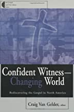 Confident Witness-Changing World: Rediscovering the Gospel in North America (Gospel and Our Culture Series)