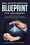 Real Estate Investing Books! - Real Estate Investing Blueprint For Beginners: How To Create Passive Income On Properties To Escape The Rat Race And Reach financial freedom
