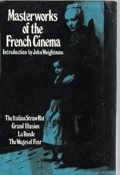Masterworks of the French Cinema: The Italian Straw Hat : LA Grande Illusion : LA Ronde : The Wages of Fear: