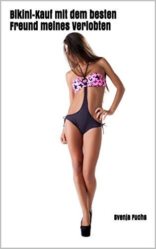 Bikini-Kauf mit dem besten Freund meines Verlobten: Erotik Roman