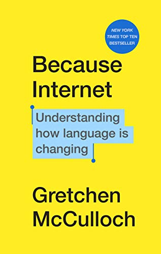 Compare Textbook Prices for Because Internet: Understanding how language is changing  ISBN 9781787302310 by McCulloch, Gretchen