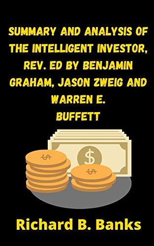 Real Estate Investing Books! - Summary and Analysis of the Intelligent Investor, Rev. Ed by Benjamin Graham, Jason Zweig and Warren E. Buffett