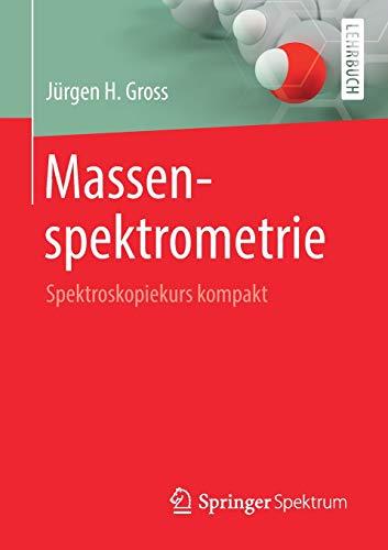 Massenspektrometrie: Spektroskopiekurs kompakt