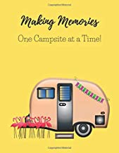 MAKING MEMORIES ONE CAMPSITE AT A TIME!: A CAMPSITE LOG FOR OUTDOOR ENTHUSIASTS. PROMPTED PAGES AND DOT GRID PAGES TO RECORD YOUR MEMORIES AND LOG NOTES