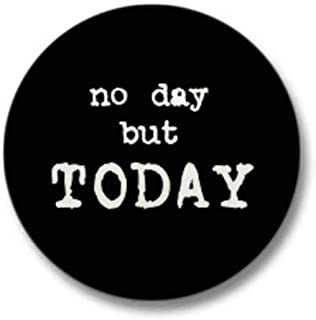No Day But Today Mini Button 1