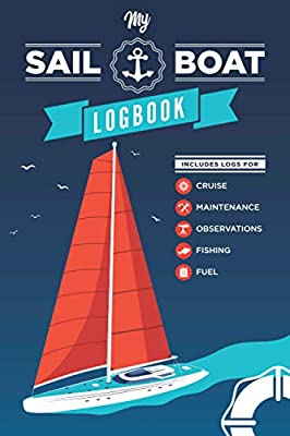 My Sail Boat log book - An all-in-one logbook for trip record keeper and maintenance journal - beautiful design cover: Captains Log Book, Boating Log ... Log Book, Ship journal - Gift for sailors