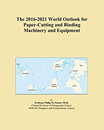 The 2016-2021 World Outlook for Paper-Cutting and Binding Machinery and Equipment