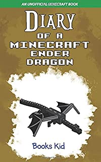 Diary of a Minecraft Ender Dragon: An Unofficial Minecraft Book