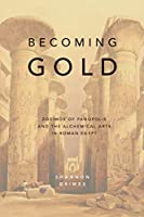 Becoming Gold: Zosimos of Panopolis and the Alchemical Arts in Roman Egypt