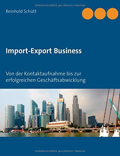 Import-Export Business: Von der Kontaktaufnahme bis zur erfolgreichen Geschäftsabwicklung