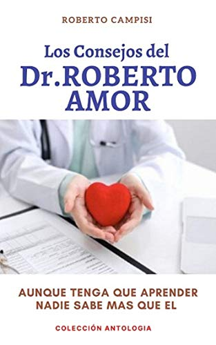 Los Consejos del Dr. Roberto Amor: Aunque tenga que aprender nadie sabe más que él (Spanish Edition)