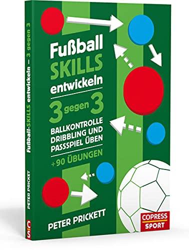 Fußball Skills entwickeln. 3 gegen 3, Ballkontrolle, Dribbling und Passspiel üben – über 90 Übungen